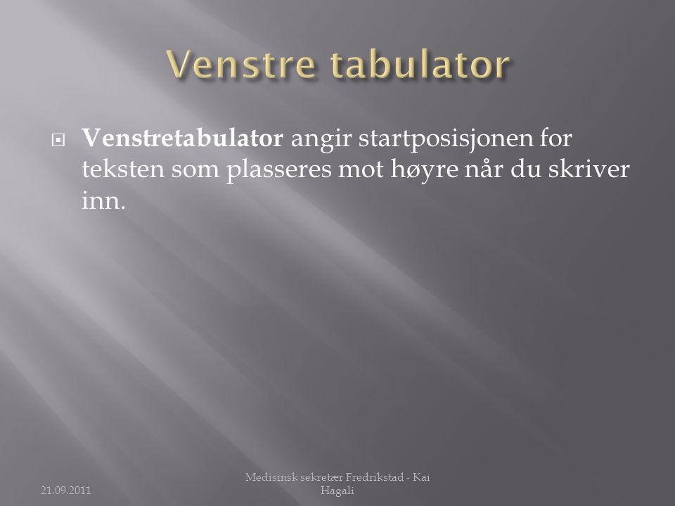 21.09.2011 Medisinsk sekretær Fredrikstad - Kai Hagali  Venstretabulator angir startposisjonen for teksten som plasseres mot høyre når du skriver inn