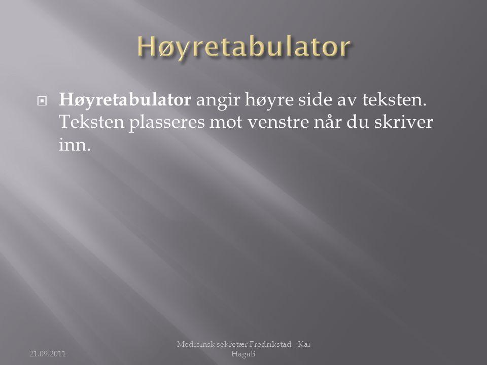  Høyretabulator angir høyre side av teksten. Teksten plasseres mot venstre når du skriver inn. 21.09.2011 Medisinsk sekretær Fredrikstad - Kai Hagali