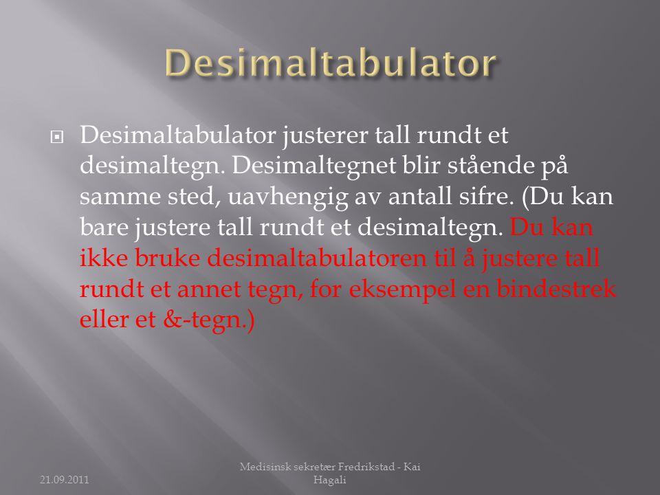  Desimaltabulator justerer tall rundt et desimaltegn. Desimaltegnet blir stående på samme sted, uavhengig av antall sifre. (Du kan bare justere tall