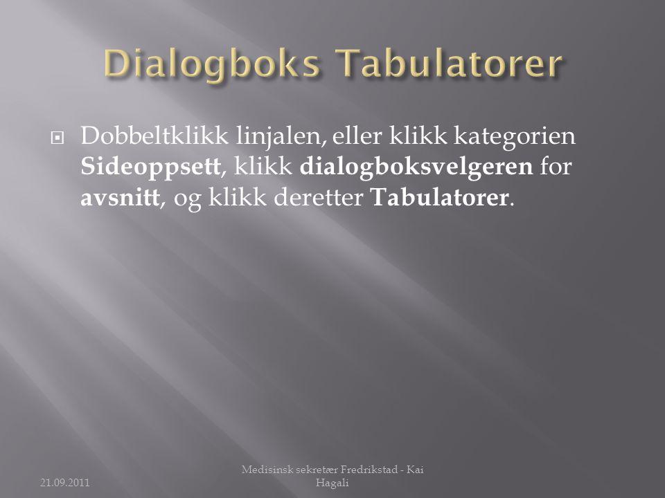  Dobbeltklikk linjalen, eller klikk kategorien Sideoppsett, klikk dialogboksvelgeren for avsnitt, og klikk deretter Tabulatorer. 21.09.2011 Medisinsk