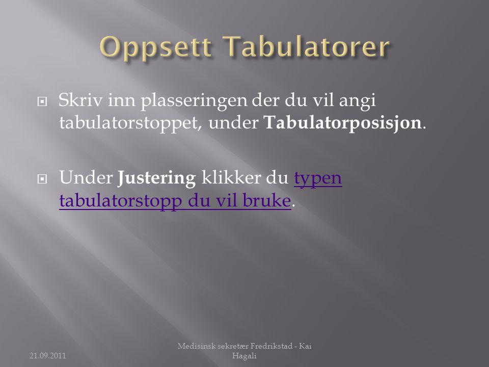  Skriv inn plasseringen der du vil angi tabulatorstoppet, under Tabulatorposisjon.  Under Justering klikker du typen tabulatorstopp du vil bruke.typ