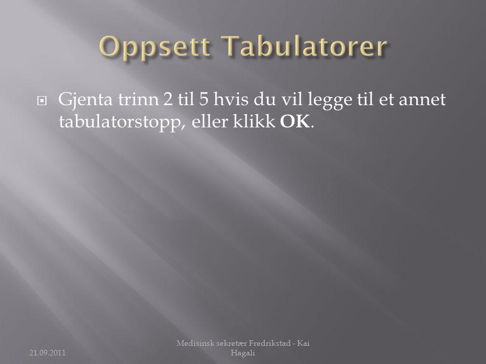  Gjenta trinn 2 til 5 hvis du vil legge til et annet tabulatorstopp, eller klikk OK. 21.09.2011 Medisinsk sekretær Fredrikstad - Kai Hagali