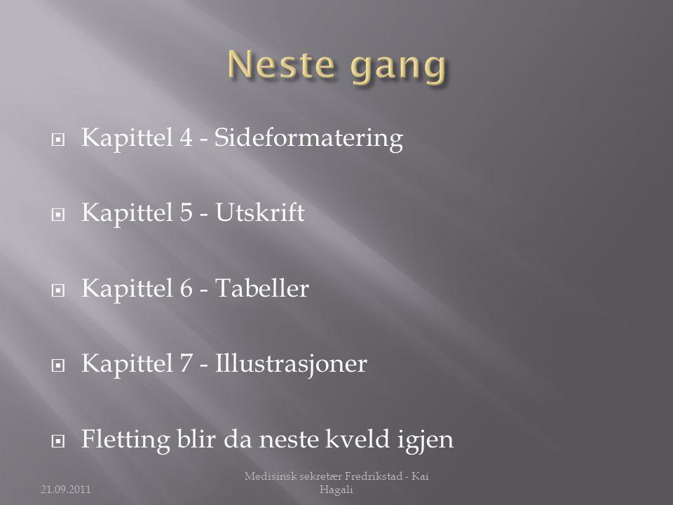  Kapittel 4 - Sideformatering  Kapittel 5 - Utskrift  Kapittel 6 - Tabeller  Kapittel 7 - Illustrasjoner  Fletting blir da neste kveld igjen 21.0