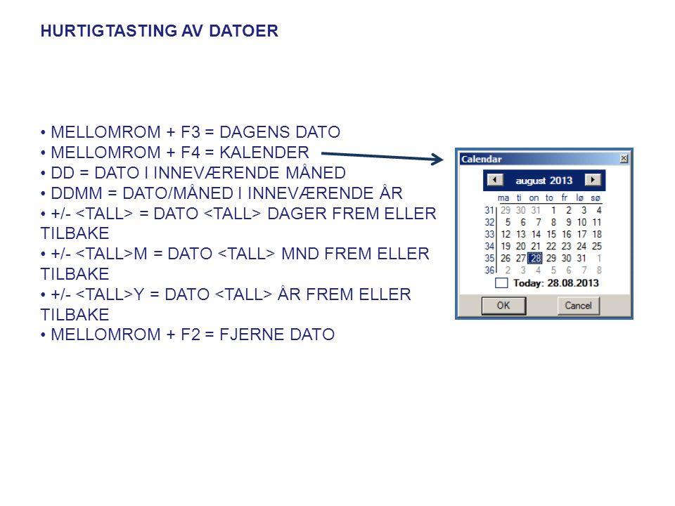 HURTIGTASTING AV DATOER • MELLOMROM + F3 = DAGENS DATO • MELLOMROM + F4 = KALENDER • DD = DATO I INNEVÆRENDE MÅNED • DDMM = DATO/MÅNED I INNEVÆRENDE Å