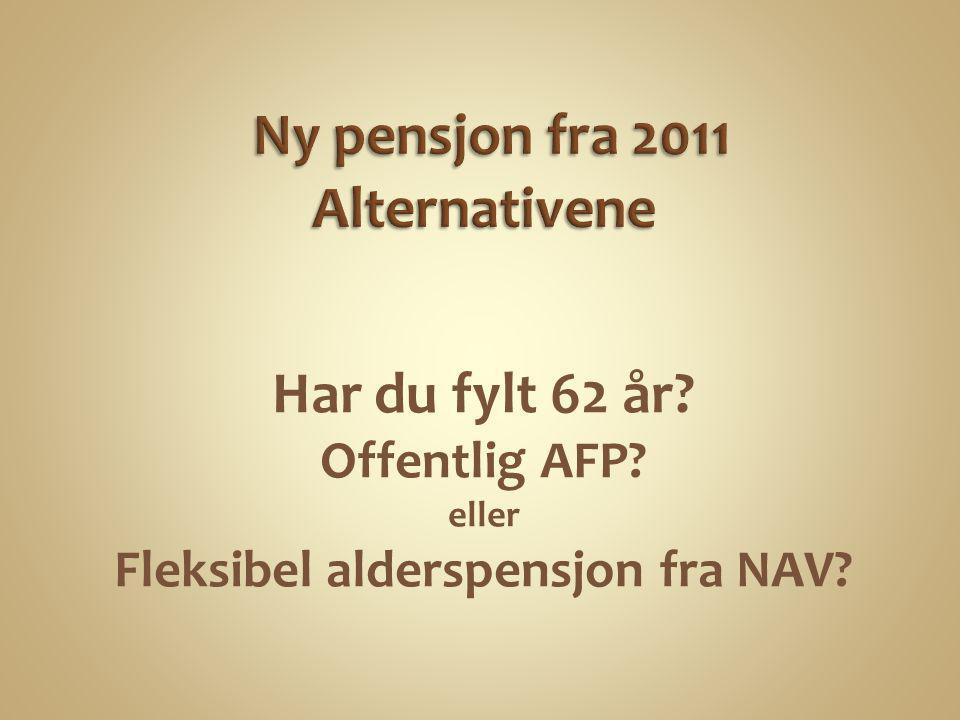 Har du fylt 62 år? Offentlig AFP? eller Fleksibel alderspensjon fra NAV?