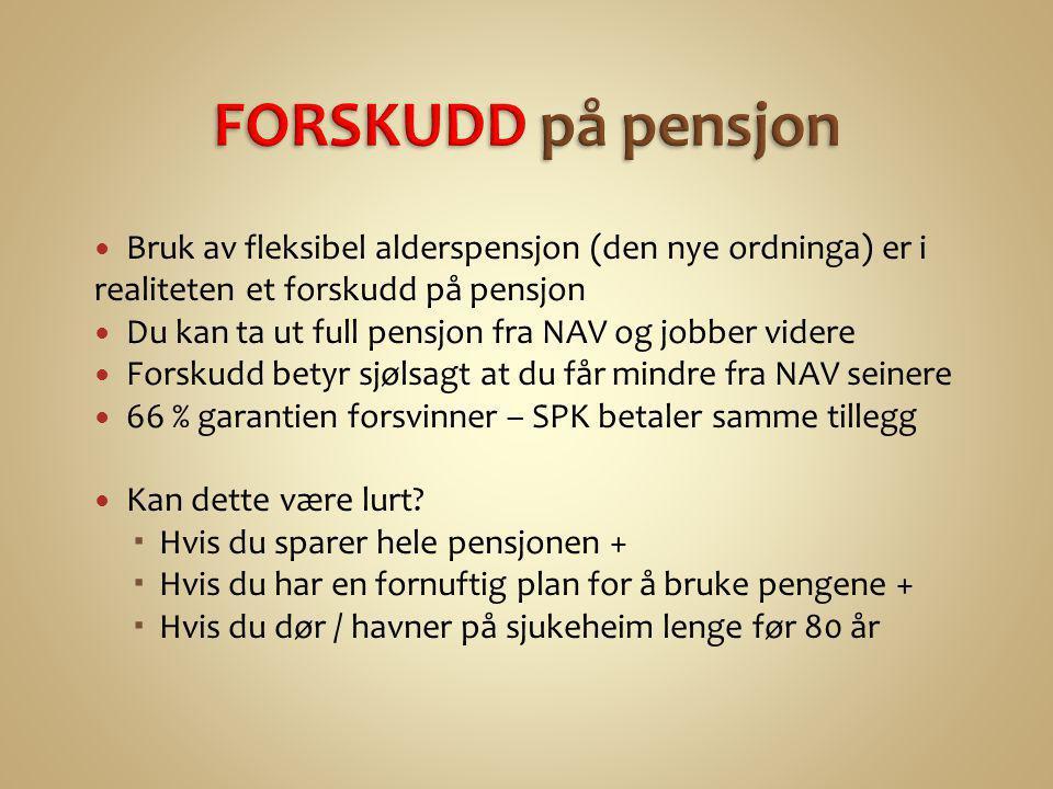  Bruk av fleksibel alderspensjon (den nye ordninga) er i realiteten et forskudd på pensjon  Du kan ta ut full pensjon fra NAV og jobber videre  For