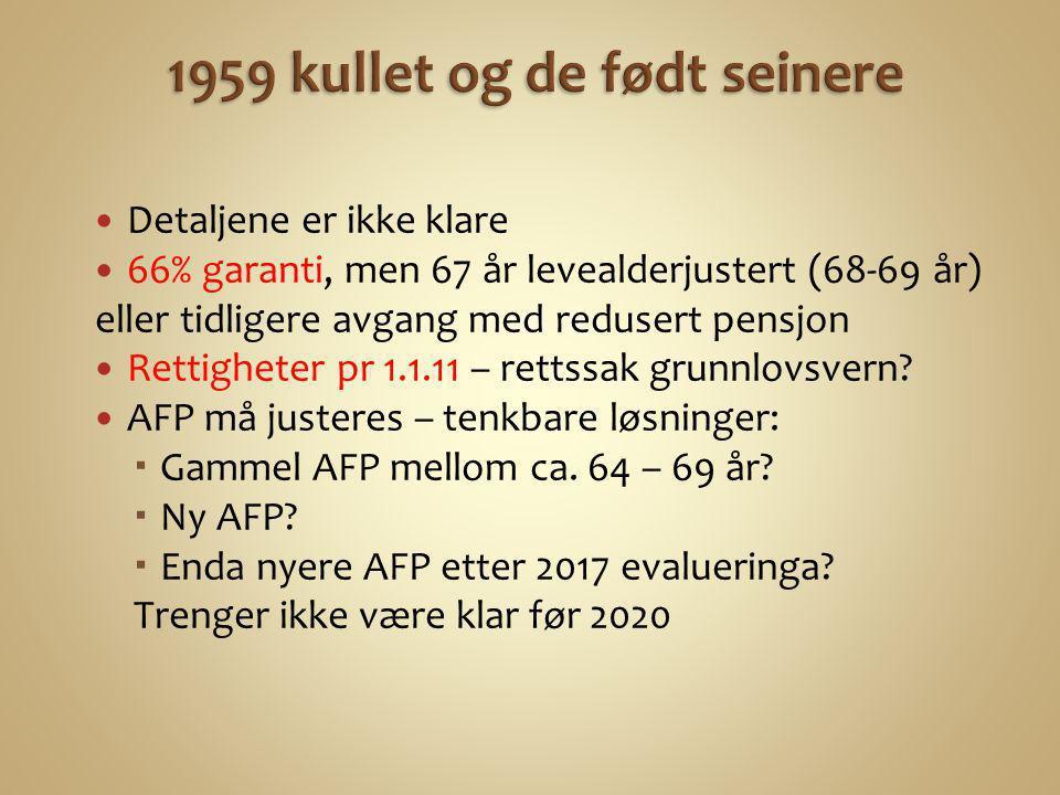  Detaljene er ikke klare  66% garanti, men 67 år levealderjustert (68-69 år) eller tidligere avgang med redusert pensjon  Rettigheter pr 1.1.11 – r