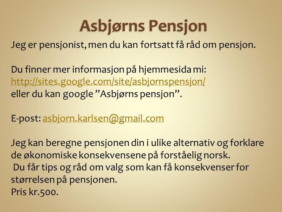 Jeg er pensjonist, men du kan fortsatt få råd om pensjon. Du finner mer informasjon på hjemmesida mi: http://sites.google.com/site/asbjornspensjon/ el
