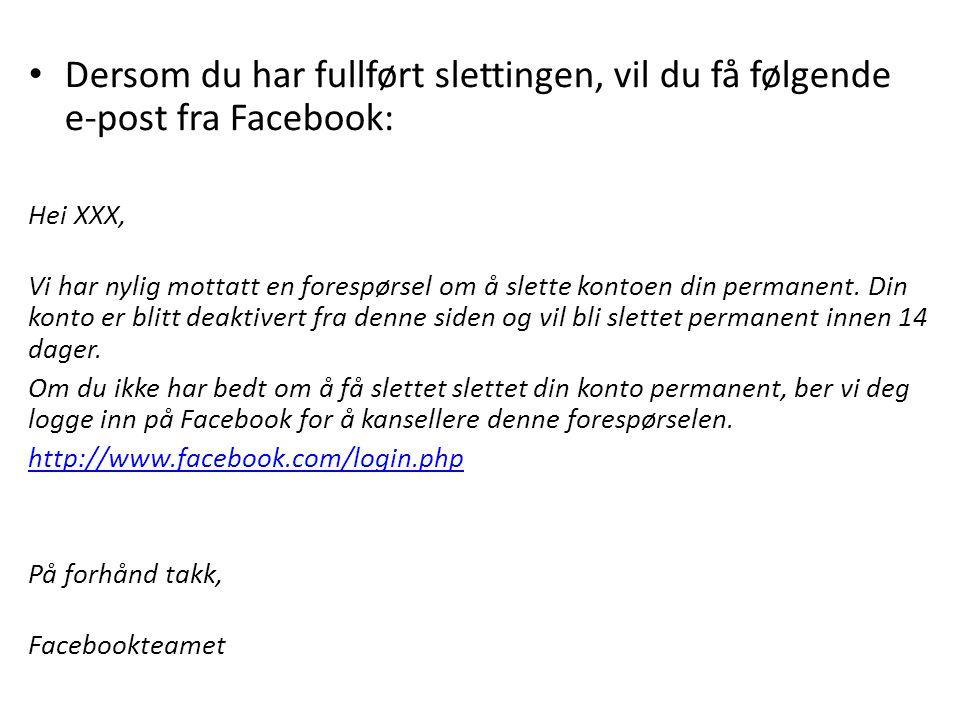 • Dersom du har fullført slettingen, vil du få følgende e-post fra Facebook: Hei XXX, Vi har nylig mottatt en forespørsel om å slette kontoen din perm