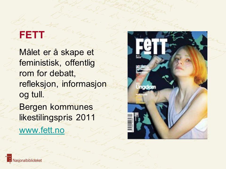 FETT Målet er å skape et feministisk, offentlig rom for debatt, refleksjon, informasjon og tull. Bergen kommunes likestilingspris 2011 www.fett.no