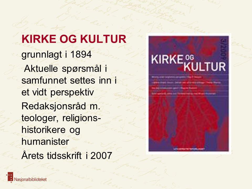 KIRKE OG KULTUR grunnlagt i 1894 Aktuelle spørsmål i samfunnet settes inn i et vidt perspektiv Redaksjonsråd m. teologer, religions- historikere og hu