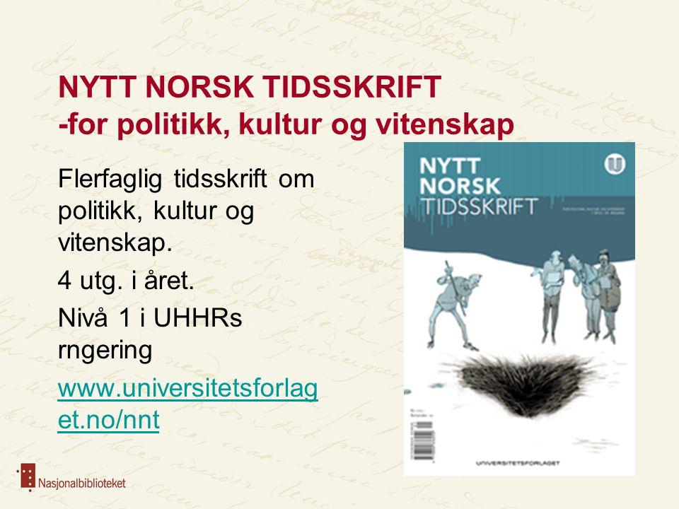NYTT NORSK TIDSSKRIFT -for politikk, kultur og vitenskap Flerfaglig tidsskrift om politikk, kultur og vitenskap. 4 utg. i året. Nivå 1 i UHHRs rngerin