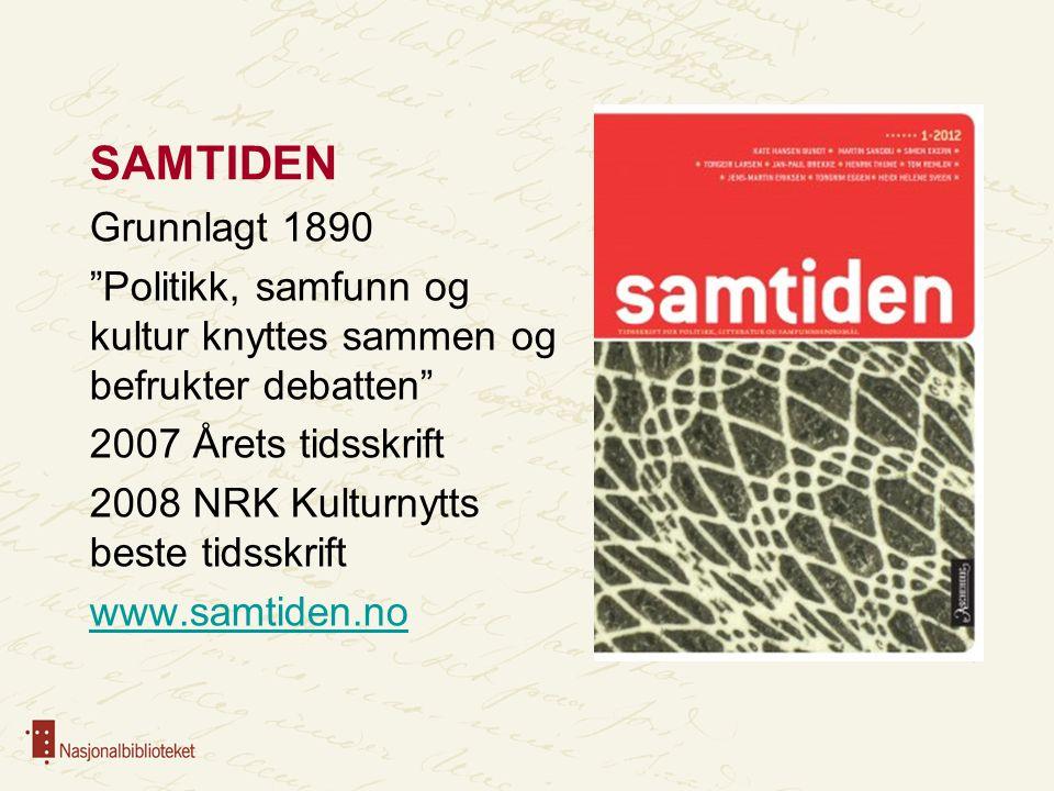 """SAMTIDEN Grunnlagt 1890 """"Politikk, samfunn og kultur knyttes sammen og befrukter debatten"""" 2007 Årets tidsskrift 2008 NRK Kulturnytts beste tidsskrift"""