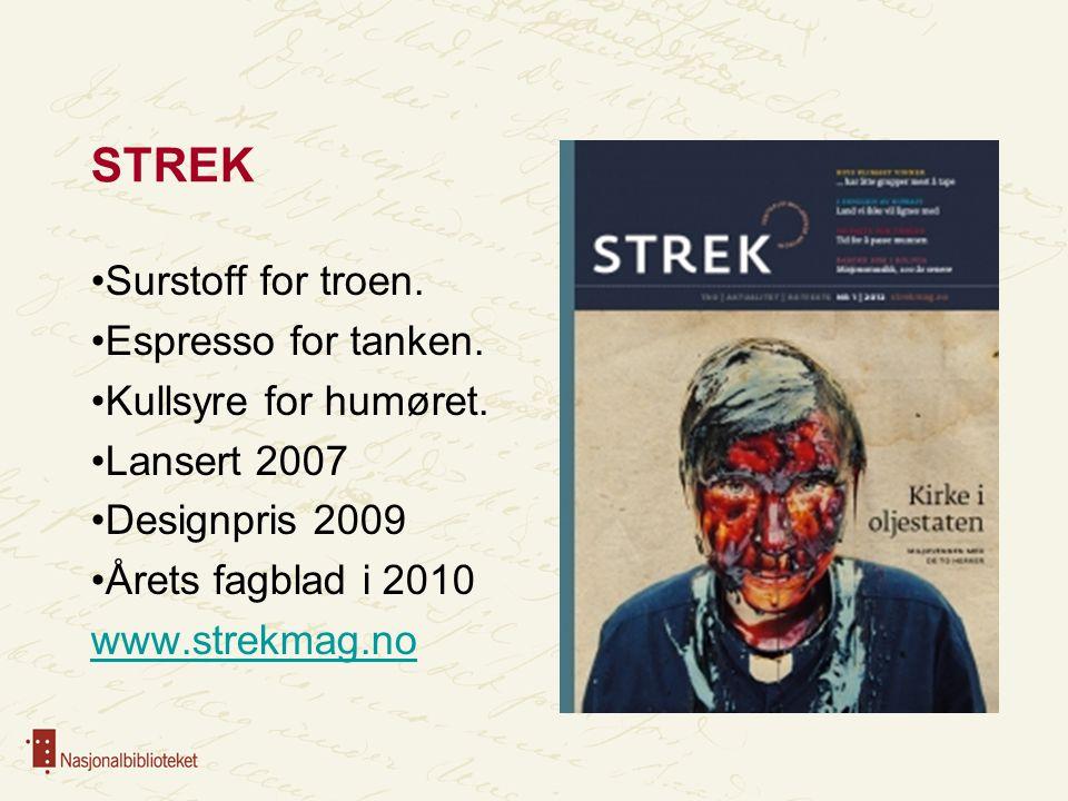 STREK •Surstoff for troen. •Espresso for tanken. •Kullsyre for humøret. •Lansert 2007 •Designpris 2009 •Årets fagblad i 2010 www.strekmag.no
