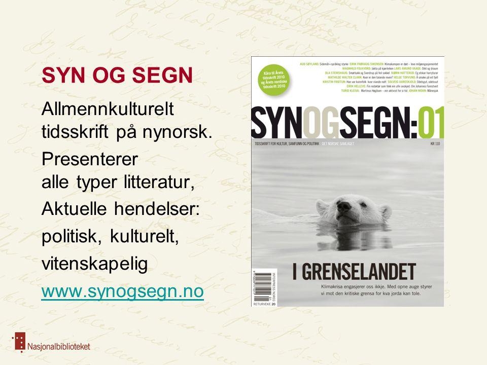 SYN OG SEGN Allmennkulturelt tidsskrift på nynorsk. Presenterer alle typer litteratur, Aktuelle hendelser: politisk, kulturelt, vitenskapelig www.syno
