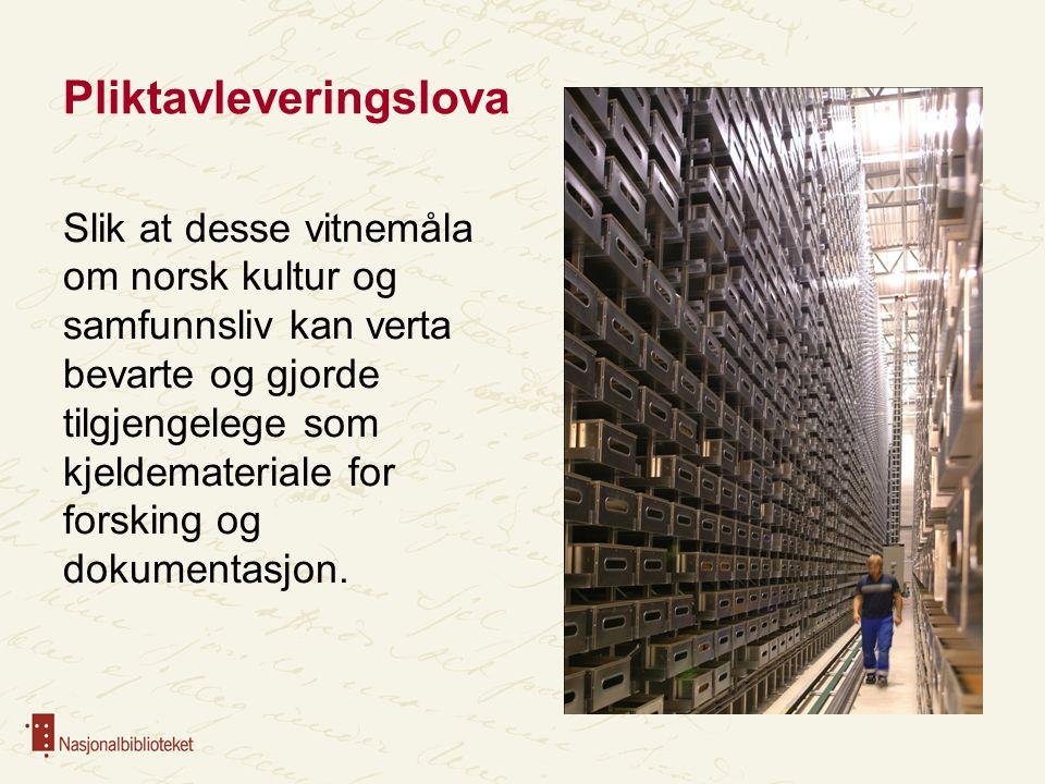 Pliktavleveringslova Slik at desse vitnemåla om norsk kultur og samfunnsliv kan verta bevarte og gjorde tilgjengelege som kjeldemateriale for forsking