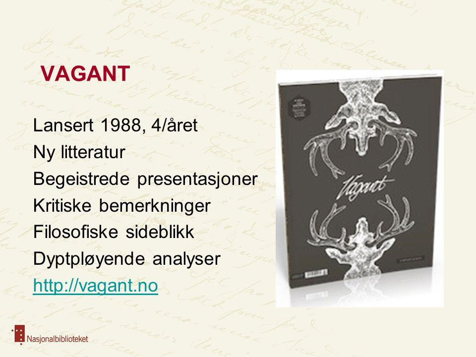 VAGANT Lansert 1988, 4/året Ny litteratur Begeistrede presentasjoner Kritiske bemerkninger Filosofiske sideblikk Dyptpløyende analyser http://vagant.n