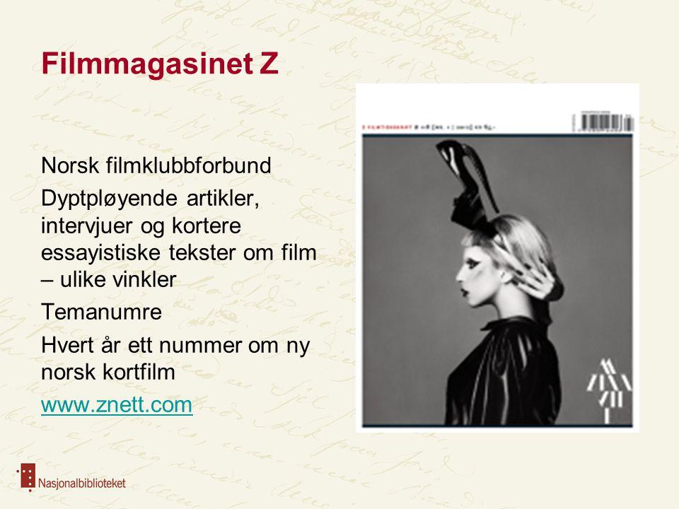 Filmmagasinet Z Norsk filmklubbforbund Dyptpløyende artikler, intervjuer og kortere essayistiske tekster om film – ulike vinkler Temanumre Hvert år et