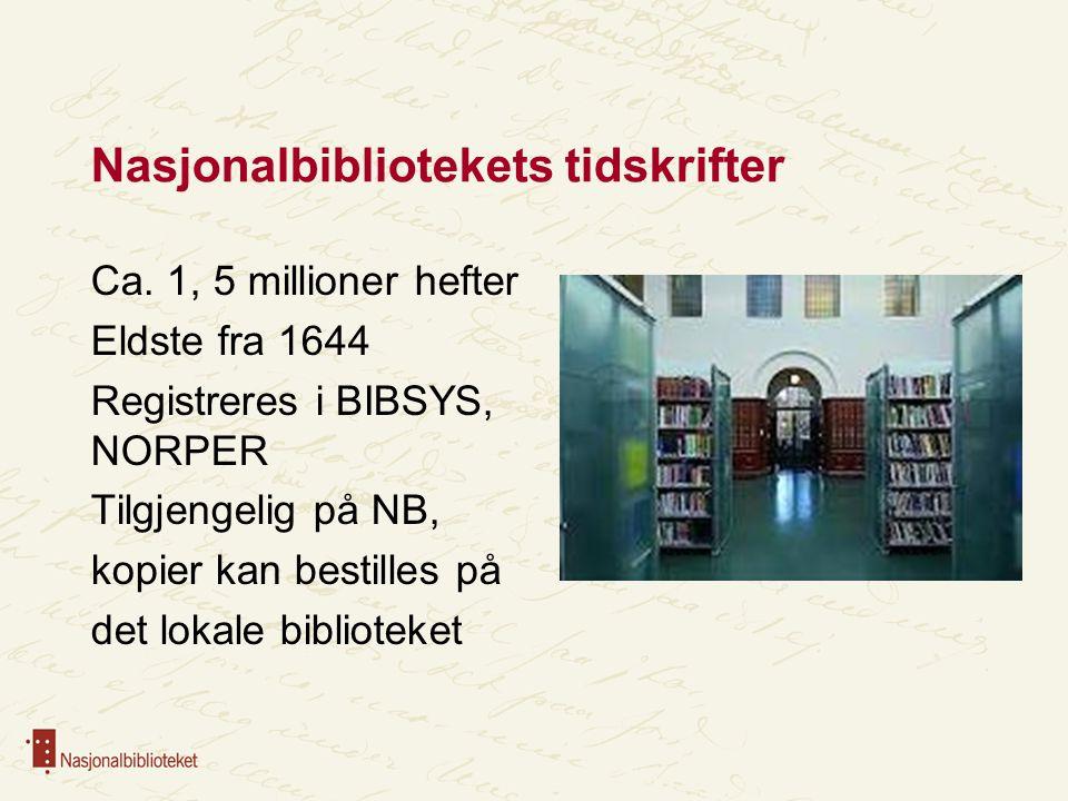 Nasjonalbibliotekets tidskrifter Ca. 1, 5 millioner hefter Eldste fra 1644 Registreres i BIBSYS, NORPER Tilgjengelig på NB, kopier kan bestilles på de