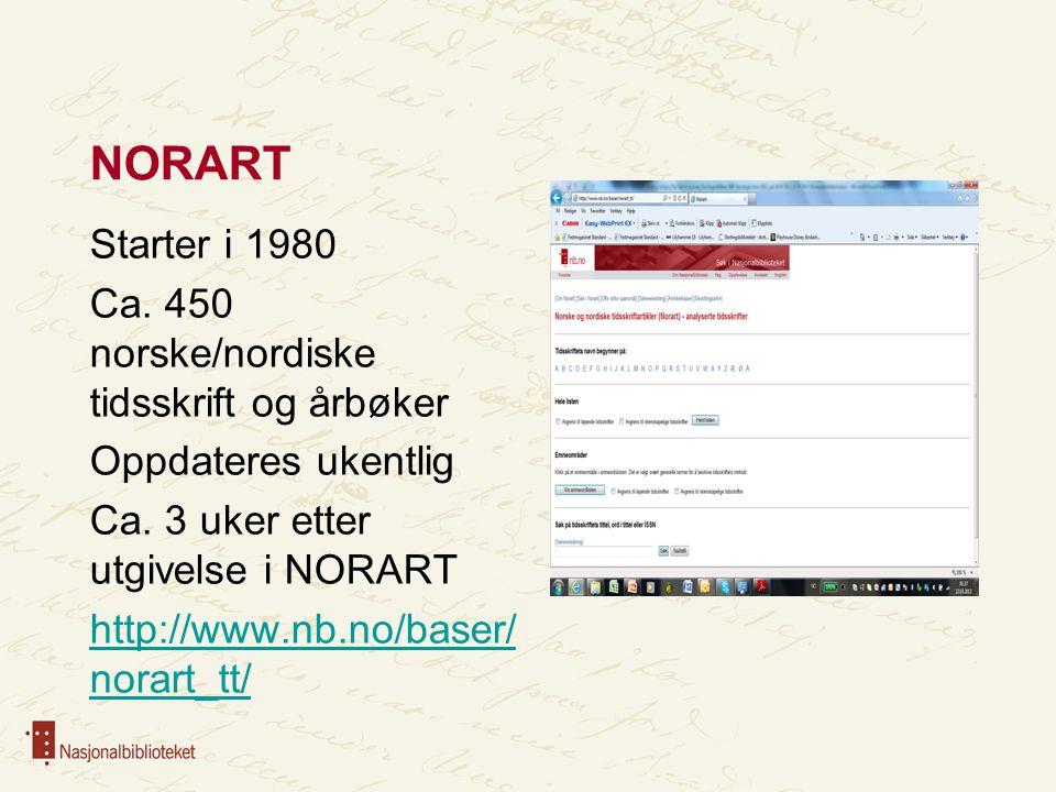 NORART Starter i 1980 Ca. 450 norske/nordiske tidsskrift og årbøker Oppdateres ukentlig Ca. 3 uker etter utgivelse i NORART http://www.nb.no/baser/ no