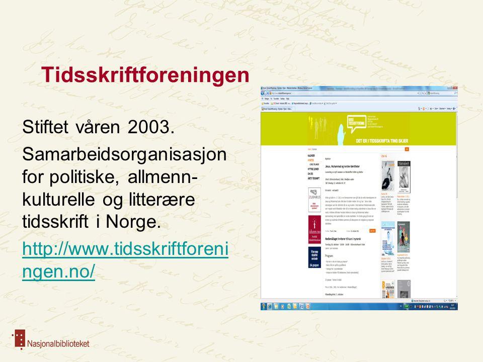 Tidsskriftforeningen Stiftet våren 2003. Samarbeidsorganisasjon for politiske, allmenn- kulturelle og litterære tidsskrift i Norge. http://www.tidsskr
