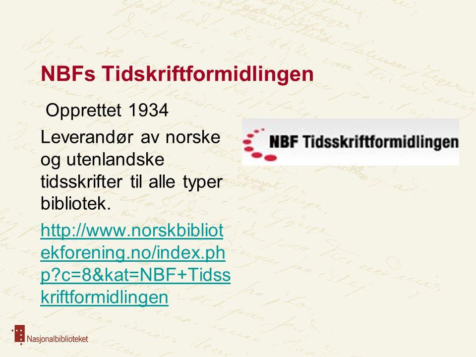 NBFs Tidskriftformidlingen Opprettet 1934 Leverandør av norske og utenlandske tidsskrifter til alle typer bibliotek. http://www.norskbibliot ekforenin