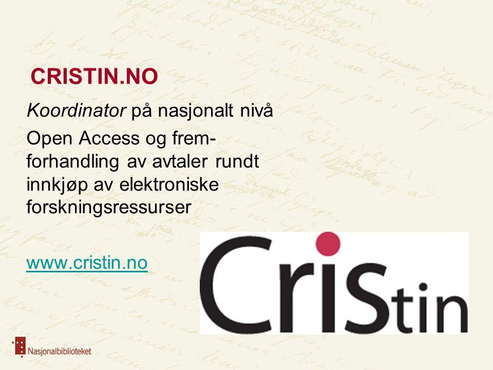 CRISTIN.NO Koordinator på nasjonalt nivå Open Access og frem- forhandling av avtaler rundt innkjøp av elektroniske forskningsressurser www.cristin.no