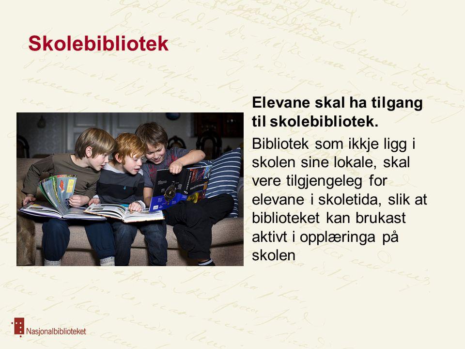 Skolebibliotek Elevane skal ha tilgang til skolebibliotek. Bibliotek som ikkje ligg i skolen sine lokale, skal vere tilgjengeleg for elevane i skoleti