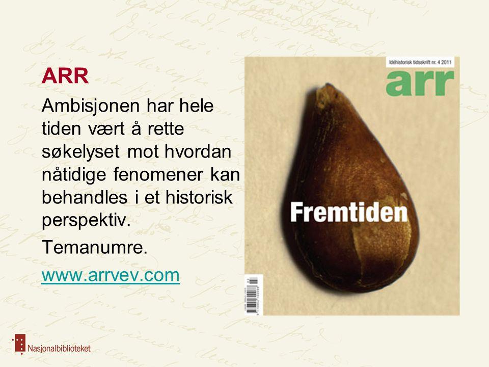 ARR Ambisjonen har hele tiden vært å rette søkelyset mot hvordan nåtidige fenomener kan behandles i et historisk perspektiv. Temanumre. www.arrvev.com