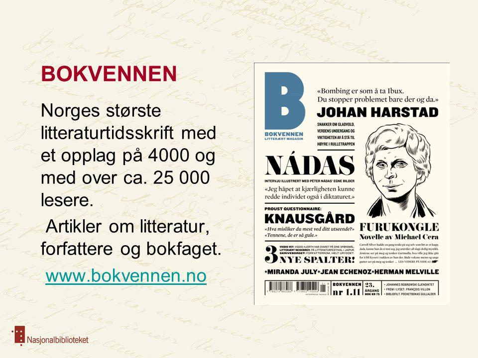 BOKVENNEN Norges største litteraturtidsskrift med et opplag på 4000 og med over ca. 25 000 lesere. Artikler om litteratur, forfattere og bokfaget. www