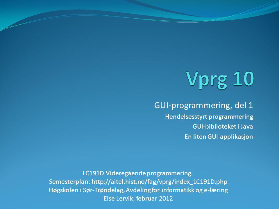 GUI-programmering, del 1 Hendelsesstyrt programmering GUI-biblioteket i Java En liten GUI-applikasjon LC191D Videregående programmering Semesterplan: http://aitel.hist.no/fag/vprg/index_LC191D.php Høgskolen i Sør-Trøndelag, Avdeling for informatikk og e-læring Else Lervik, februar 2012