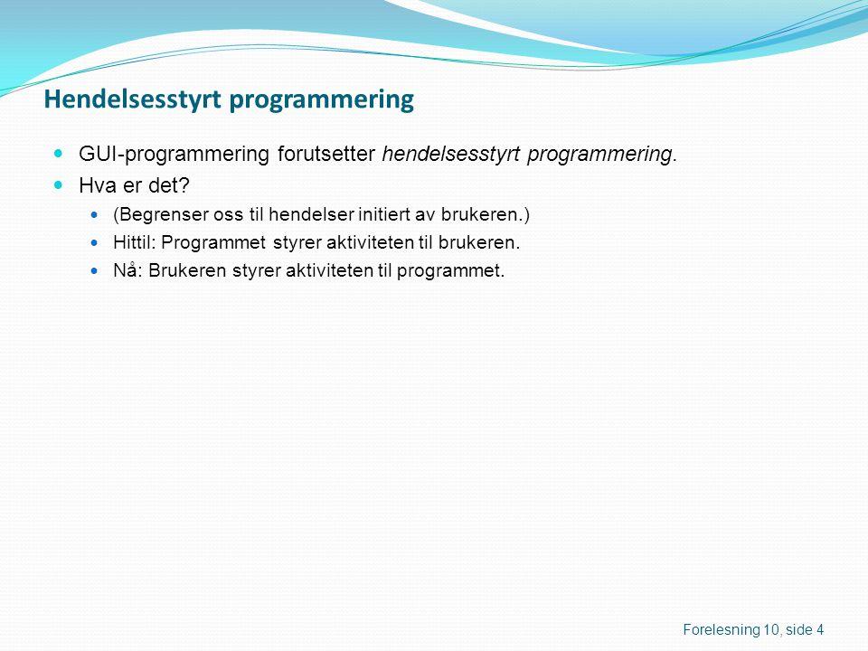Hendelsesstyrt programmering  GUI-programmering forutsetter hendelsesstyrt programmering.  Hva er det?  (Begrenser oss til hendelser initiert av br