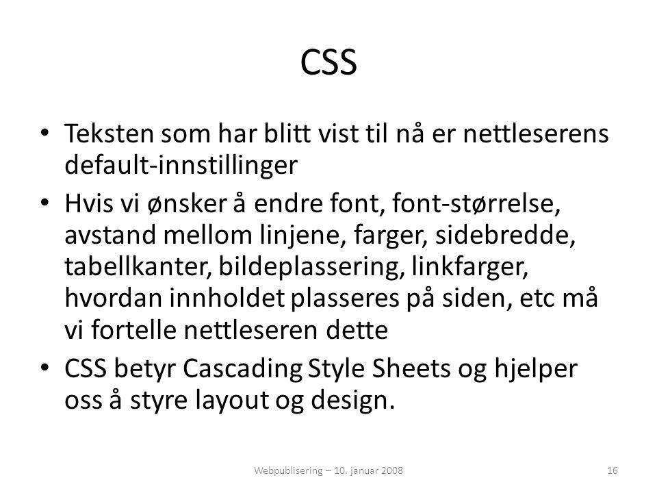 CSS • Teksten som har blitt vist til nå er nettleserens default-innstillinger • Hvis vi ønsker å endre font, font-størrelse, avstand mellom linjene, f