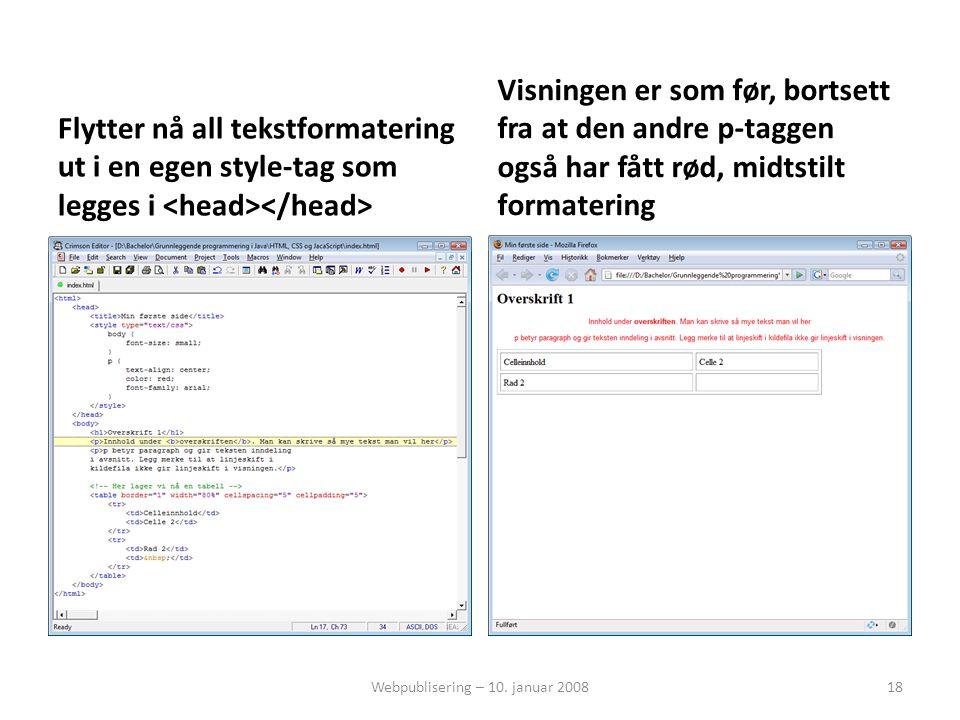 Flytter nå all tekstformatering ut i en egen style-tag som legges i Visningen er som før, bortsett fra at den andre p-taggen også har fått rød, midtstilt formatering Webpublisering – 10.