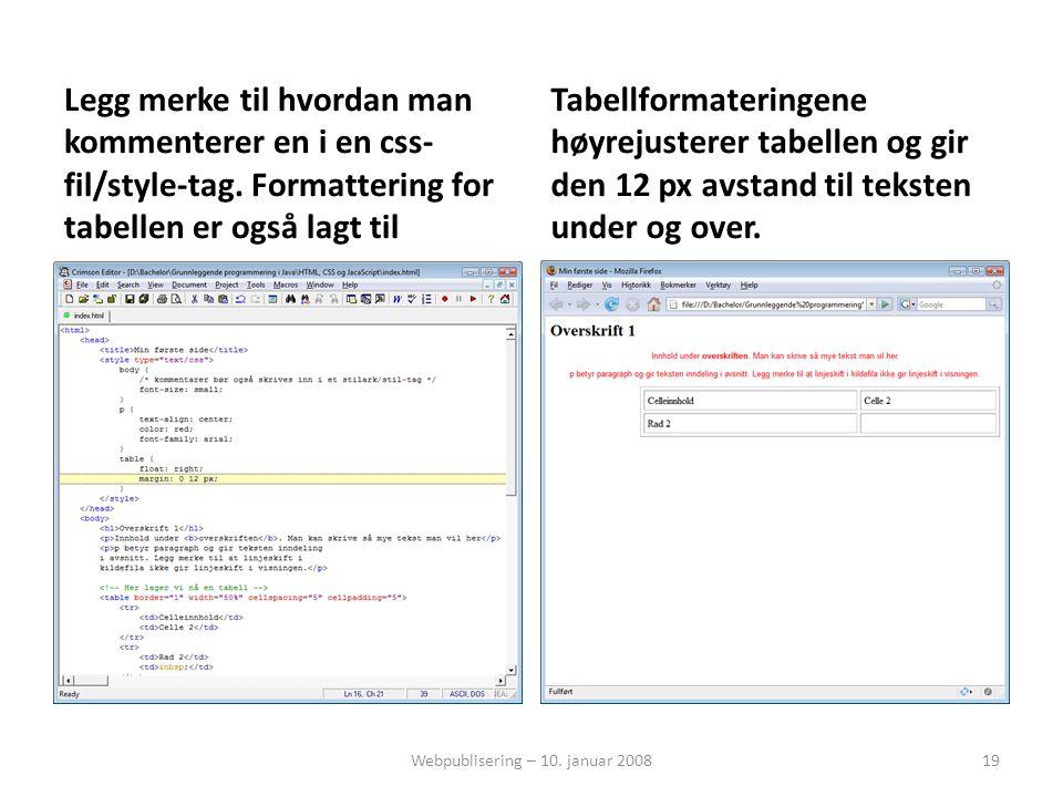 Legg merke til hvordan man kommenterer en i en css- fil/style-tag. Formattering for tabellen er også lagt til Tabellformateringene høyrejusterer tabel