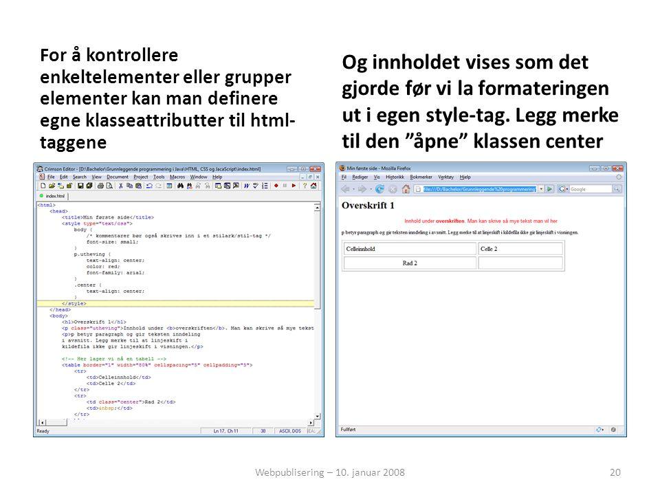 For å kontrollere enkeltelementer eller grupper elementer kan man definere egne klasseattributter til html- taggene Og innholdet vises som det gjorde før vi la formateringen ut i egen style-tag.