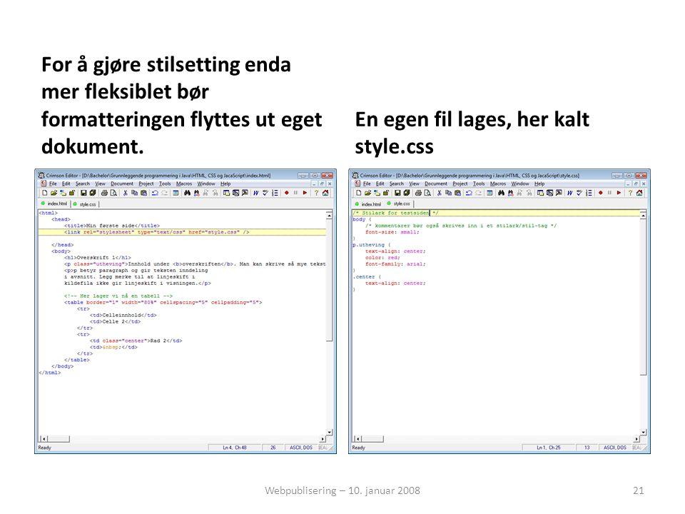 For å gjøre stilsetting enda mer fleksiblet bør formatteringen flyttes ut eget dokument. En egen fil lages, her kalt style.css Webpublisering – 10. ja