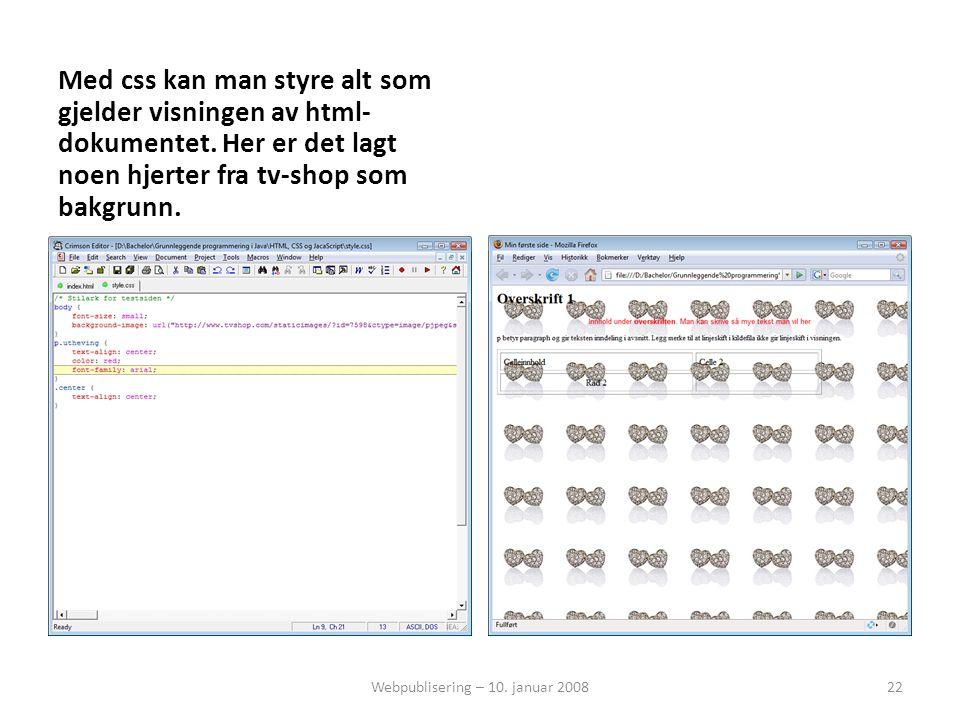 Med css kan man styre alt som gjelder visningen av html- dokumentet. Her er det lagt noen hjerter fra tv-shop som bakgrunn. Webpublisering – 10. janua