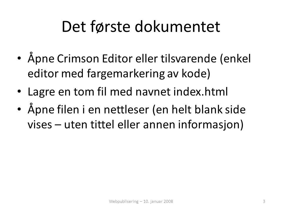 Det første dokumentet • Åpne Crimson Editor eller tilsvarende (enkel editor med fargemarkering av kode) • Lagre en tom fil med navnet index.html • Åpne filen i en nettleser (en helt blank side vises – uten tittel eller annen informasjon) 3Webpublisering – 10.