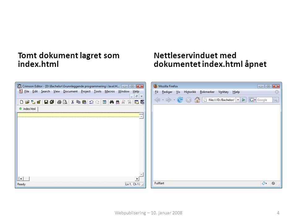 Tomt dokument lagret som index.html Nettleservinduet med dokumentet index.html åpnet Webpublisering – 10. januar 20084