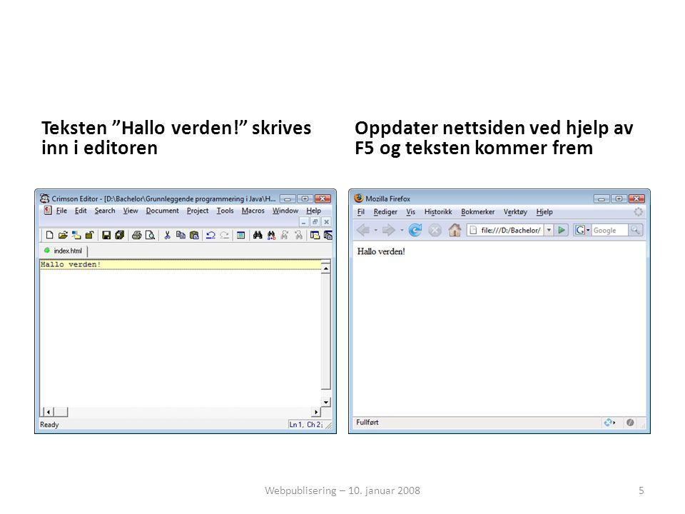 """Teksten """"Hallo verden!"""" skrives inn i editoren Oppdater nettsiden ved hjelp av F5 og teksten kommer frem Webpublisering – 10. januar 20085"""