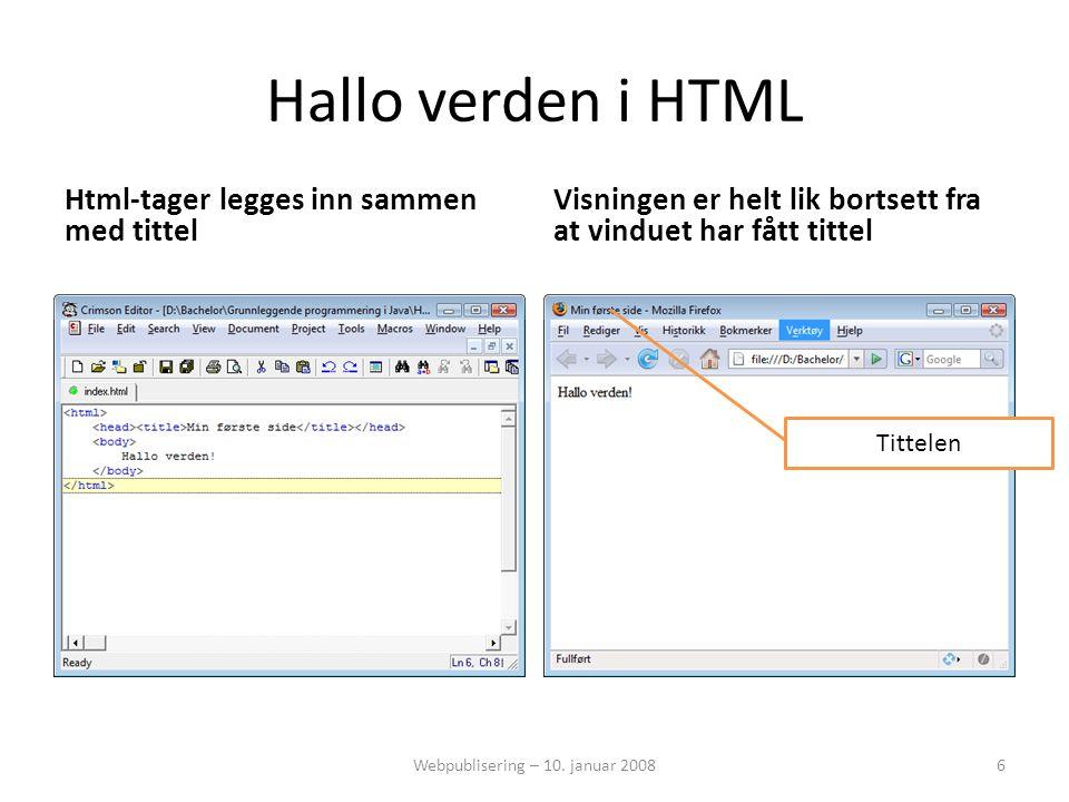 Hallo verden i HTML Html-tager legges inn sammen med tittel Visningen er helt lik bortsett fra at vinduet har fått tittel Webpublisering – 10.