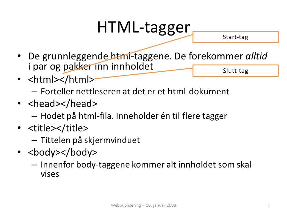 HTML-tagger • De grunnleggende html-taggene. De forekommer alltid i par og pakker inn innholdet • – Forteller nettleseren at det er et html-dokument •
