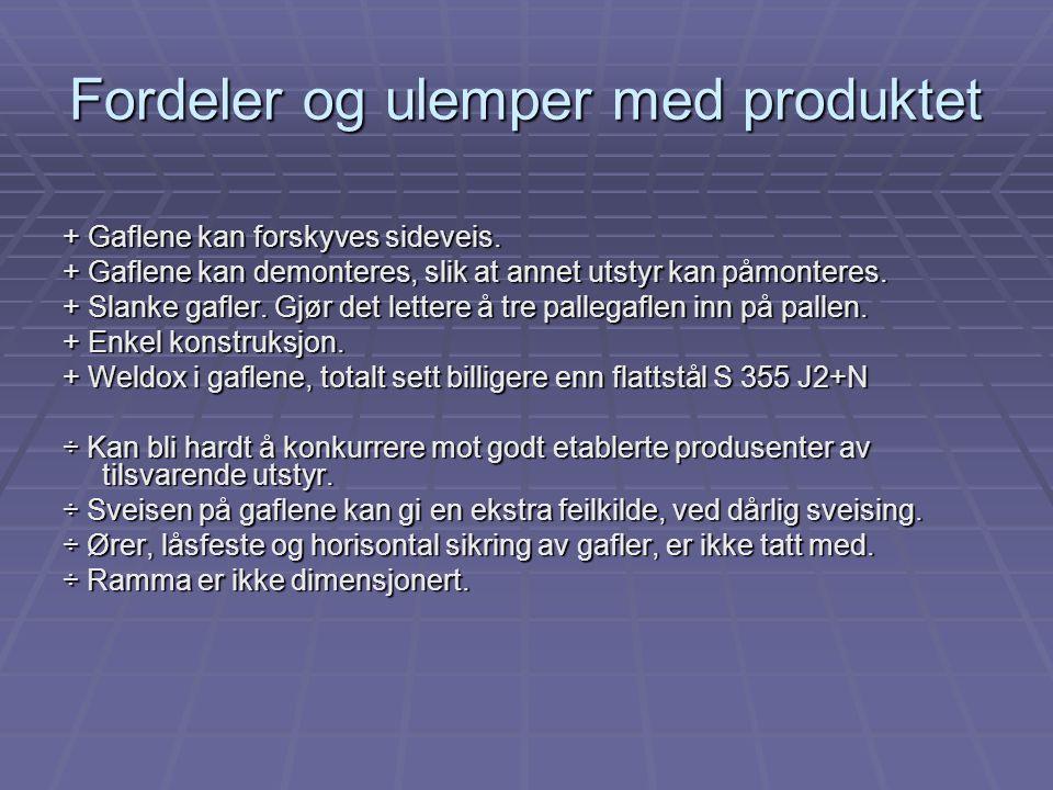 Fordeler og ulemper med produktet + Gaflene kan forskyves sideveis. + Gaflene kan demonteres, slik at annet utstyr kan påmonteres. + Slanke gafler. Gj