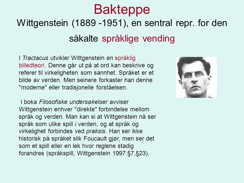 Bakteppe Wittgenstein (1889 -1951), en sentral repr. for den såkalte språklige vending I Tractacus utvikler Wittgenstein en språklig billedteori. Denn