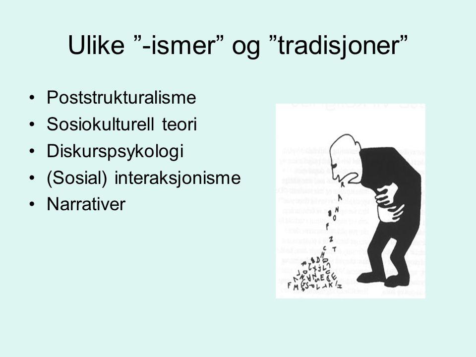 """Ulike """"-ismer"""" og """"tradisjoner"""" •Poststrukturalisme •Sosiokulturell teori •Diskurspsykologi •(Sosial) interaksjonisme •Narrativer"""