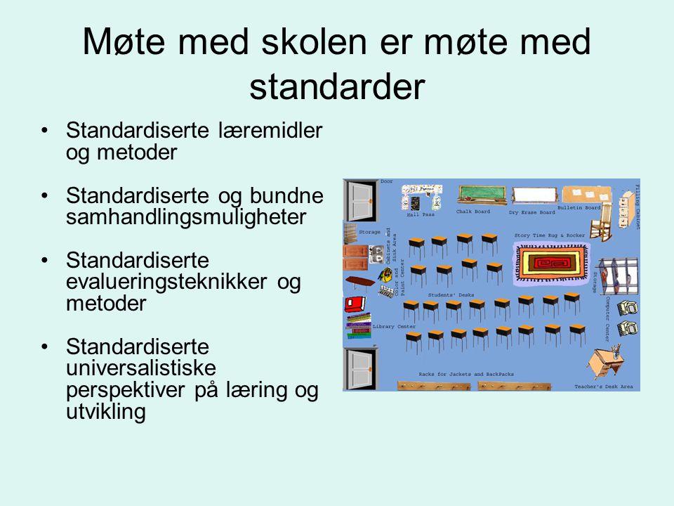 Møte med skolen er møte med standarder •Standardiserte læremidler og metoder •Standardiserte og bundne samhandlingsmuligheter •Standardiserte evalueri