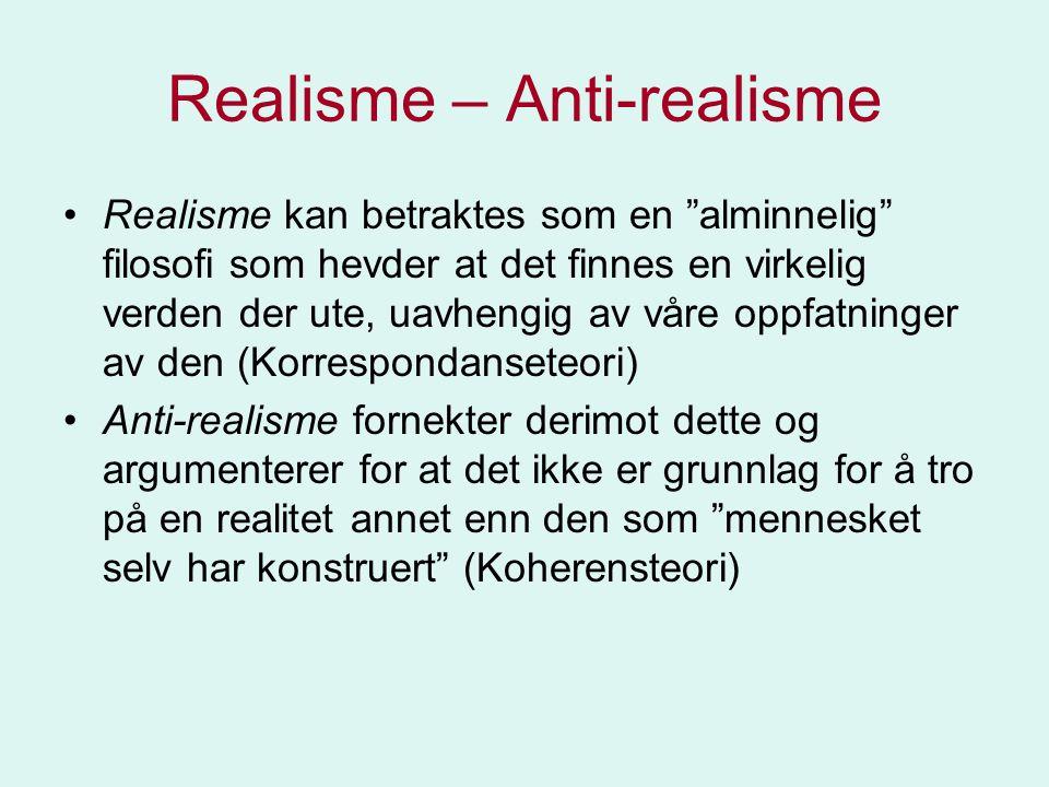 """Realisme – Anti-realisme •Realisme kan betraktes som en """"alminnelig"""" filosofi som hevder at det finnes en virkelig verden der ute, uavhengig av våre o"""