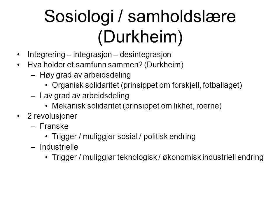 Sosiologi / samholdslære (Durkheim) •Integrering – integrasjon – desintegrasjon •Hva holder et samfunn sammen? (Durkheim) –Høy grad av arbeidsdeling •