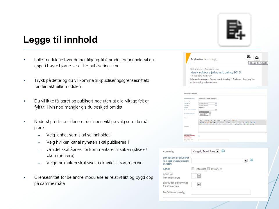 Legge til innhold •I alle modulene hvor du har tilgang til å produsere innhold vil du oppe i høyre hjørne se et lite publiseringsikon. •Trykk på dette